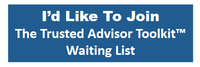 I'd Like To Join The Trusted Advisor Toolkit™ Waiting List - Public Image